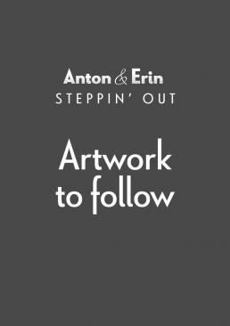 Anton & Erin - Steppin' Out - artwork to follow